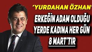 Özhan'dan 8 Mart Açıklaması