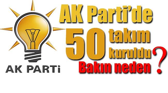 AK Parti 50 takım oluşturdu