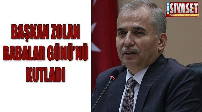 Başkan Osman Zolan'dan Babalar Günü mesajı