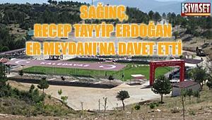 Sağınç, Recep Tayyip Erdoğan Er Meydanı'na davet etti