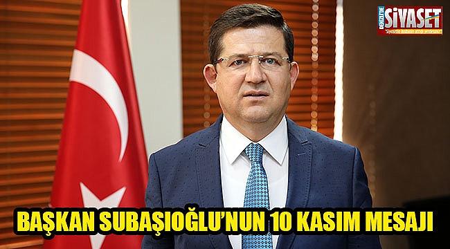 Başkan Subaşıoğlu'nun 10 Kasım mesajı