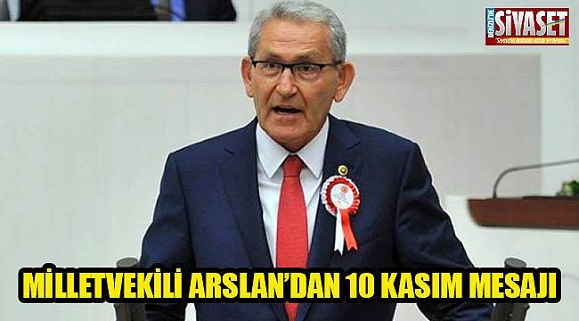 Milletvekili Arslan'dan 10 Kasım mesajı