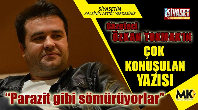 Gazeteci Özkan Tokmak'ın çok konuşulan yazısı