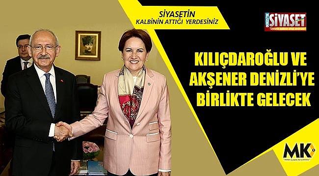 Kılıçdaroğlu ve Akşener Denizli'ye birlikte gelecek