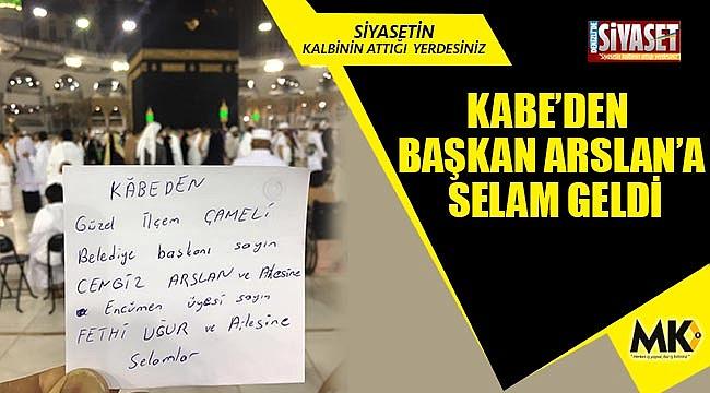 Kabe'den Başkan Arslan'a selam geldi