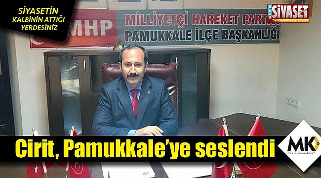 MHP'li Cirit, Pamukkale'ye seslendi