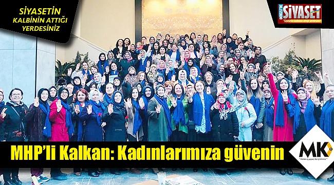 MHP'li Kalkan: Kadınlarımıza güvenin