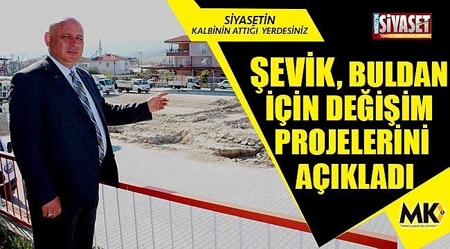 Şevik, Buldan için değişim projelerini açıkladı