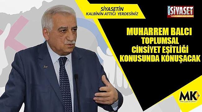 Muharrem Balcı, toplumsal cinsiyet eşitliği konusunda konuşacak