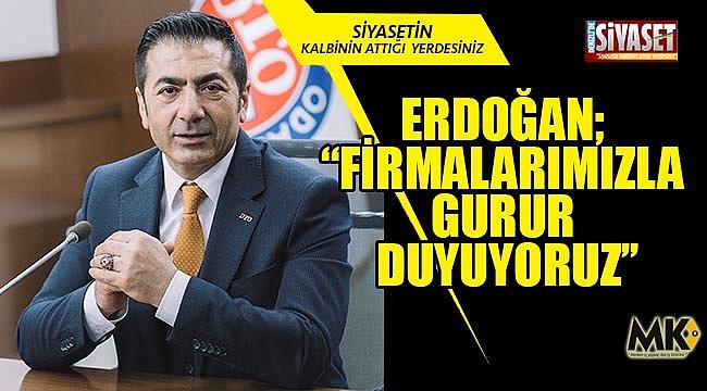 Başkan Erdoğan; ''Firmalarımızla gurur duyuyoruz'
