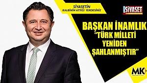 """Başkan İnamlık: """"Türk milleti yeniden şahlanmıştır"""""""
