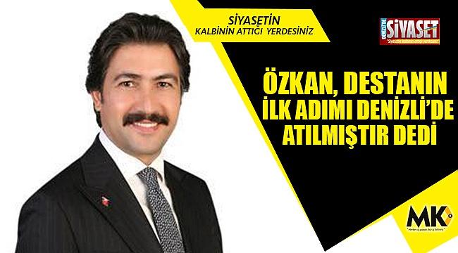 Özkan, destanın ilk adımı Denizli'de atılmıştır dedi