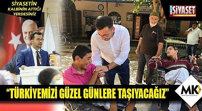 ''Türkiye'mizi güzel günlere taşıyacağız''