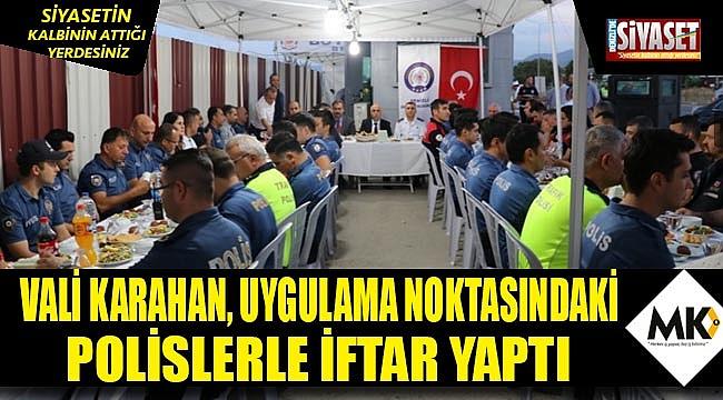 Vali Karahan, Uygulama Noktasındaki Polislerle İftar Yaptı