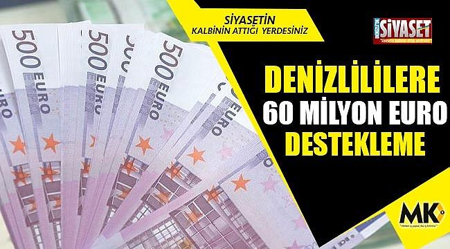 Denizlililere 60 Milyon Euro destekleme yapılacak
