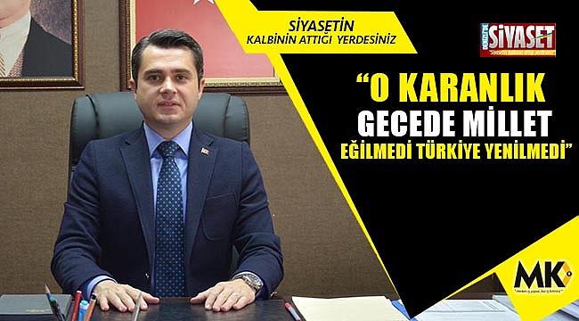 """Başer; """"O karanlık gecede millet eğilmedi Türkiye yenilmedi"""""""