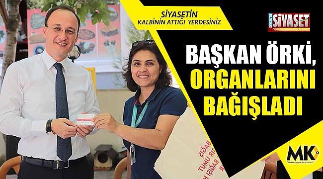Başkan Örki, organlarını bağışladı
