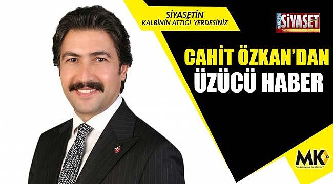 Cahit Özkan'dan üzücü haber