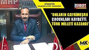 """""""Onların gayrimeşru çocukları kaybetti, Türk milleti kazandı"""""""