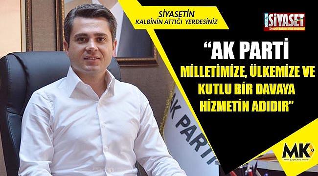 """""""AK Parti milletimize, ülkemize ve kutlu bir davaya hizmetin adıdır"""""""