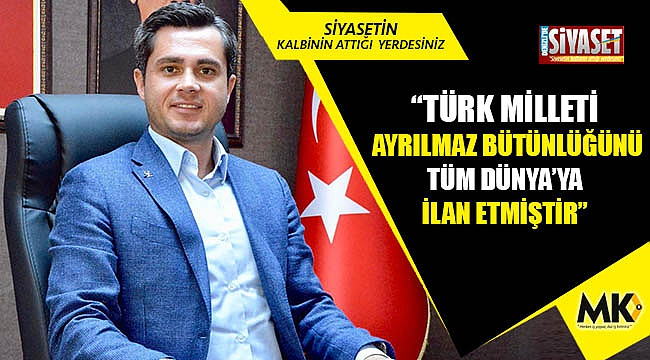 Başer: Türk milleti ayrılmaz bütünlüğünü tüm Dünya'ya ilan etmiştir