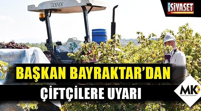 Başkan Bayraktar'dan çiftçilere uyarı