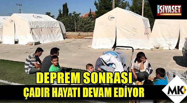 Deprem sonrası çadır hayatı devam ediyor