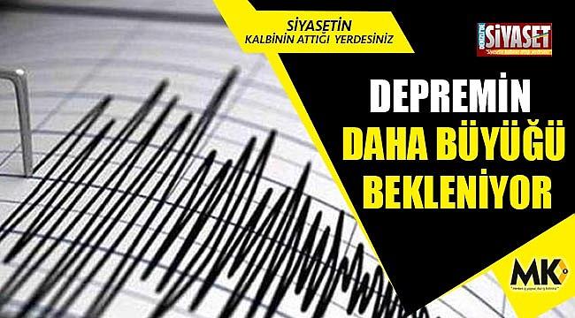 Depremin daha büyüğü bekleniyor