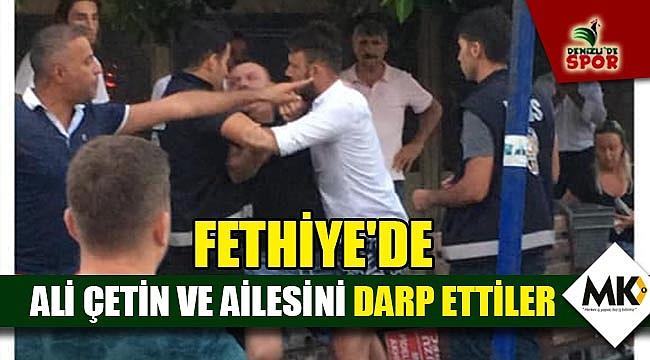 Fethiye'de Ali Çetin ve ailesini darp ettiler