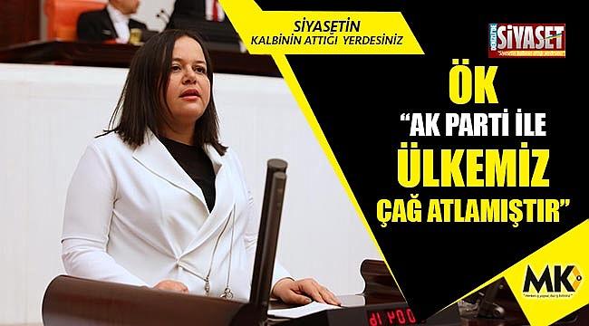 """Ök; """"AK Parti ile ülkemiz çağ atlamıştır"""""""
