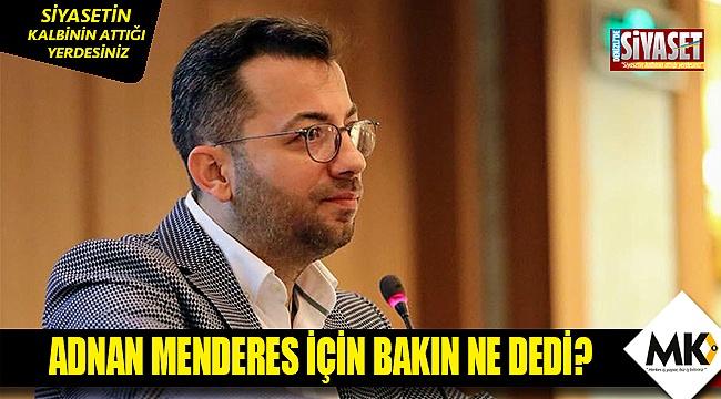 Adnan Menderes için bakın ne dedi?