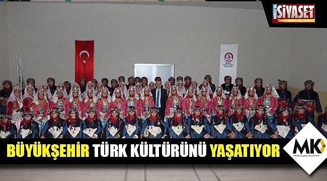 Büyükşehir Türk Kültürünü yaşatıyor