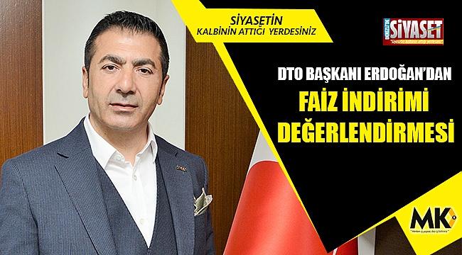 DTO Başkanı Erdoğan'dan faiz indirimi değerlendirmesi