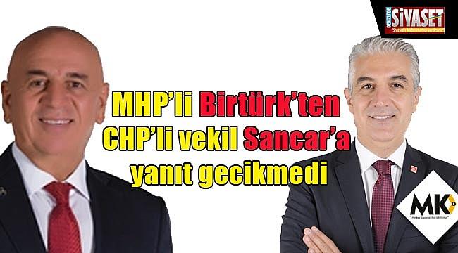 MHP'li Birtürk'ten CHP'li vekil Sancar'a yanıt gecikmedi