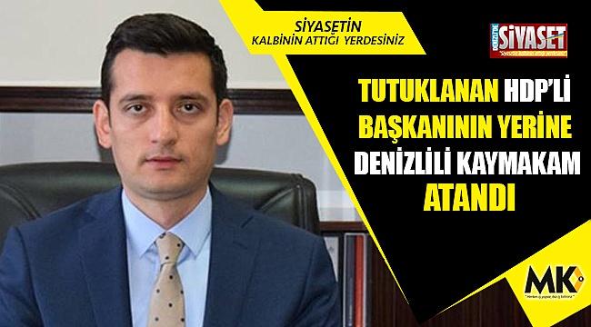 Tutuklanan HDP'li başkanının yerine Denizlili kaymakam atandı