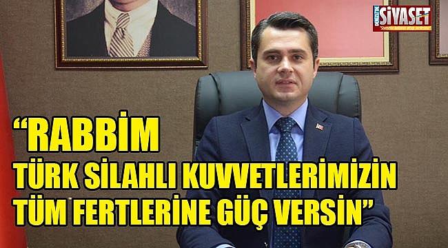 Başer: Rabbim Türk Silahlı Kuvvetlerimizin tüm fertlerine güç versin