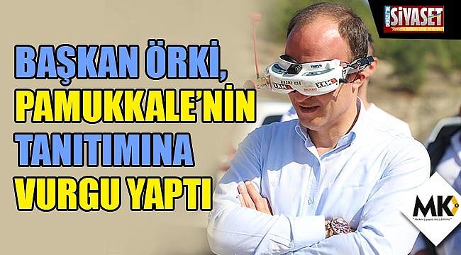 Başkan Örki, Pamukkale'nin tanıtımına vurgu yaptı