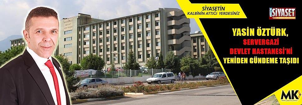 Öztürk, Servergazi Devlet Hastanesi'ni yeniden gündeme taşıdı