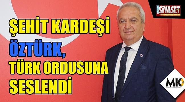 Şehit kardeşi Öztürk, Türk Ordusuna seslendi