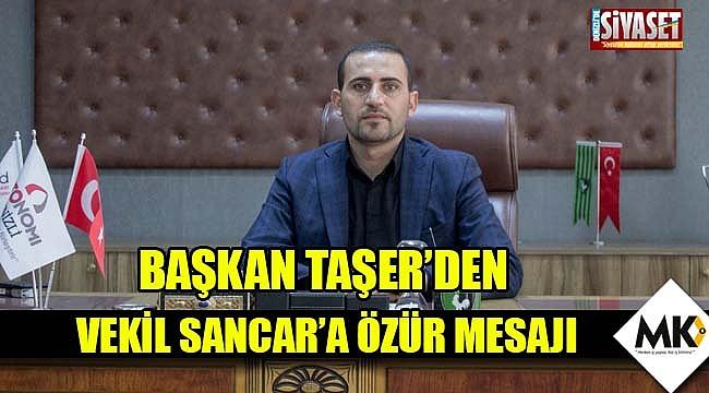 Başkan Taşer'den, Vekil Sancar'a özür mesajı