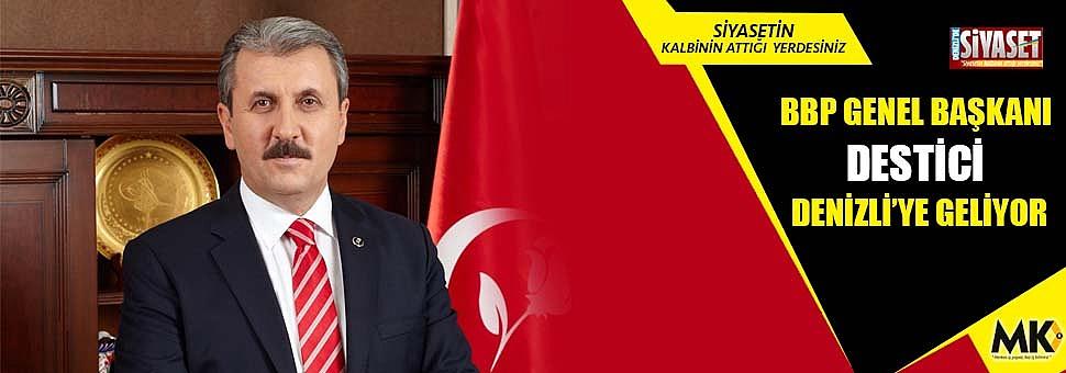 BBP genel başkanı Destici, Denizli'ye geliyor