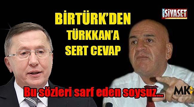 Birtürk'den Türkkan'a sert cevap
