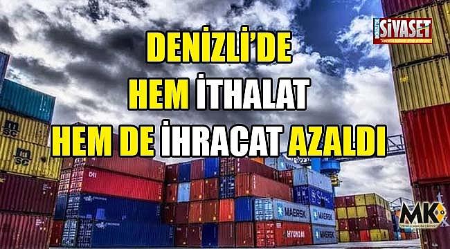 Denizli'de hem ithalat hem de ihracat azaldı