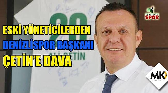 Eski yöneticilerden Denizlispor başkanı Çetin'e dava
