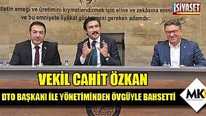 Özkan, DTO başkanı ile yönetiminden övgüyle bahsetti