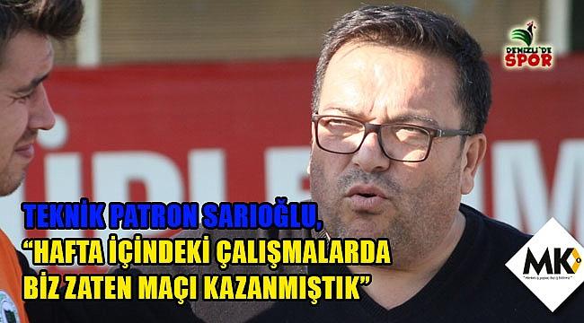 Sarıoğlu: Hafta içindeki çalışmalarda biz zaten maçı kazanmıştık
