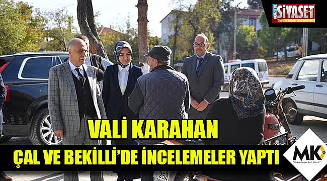 Vali Karahan, Çal ve Bekilli'de incelemeler yaptı