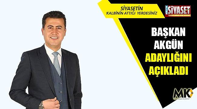 Başkan Akgün, adaylığını açıkladı