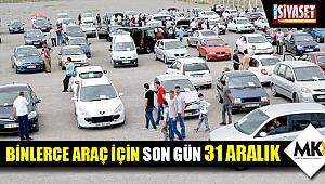 Binlerce araç için son gün 31 Aralık