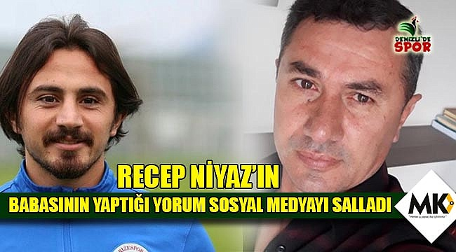 Recep Niyaz'ın babasının yaptığı yorum sosyal medyayı salladı